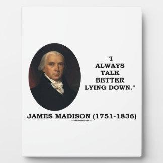 I Always Talk Better Lying Down James Madison Plaque