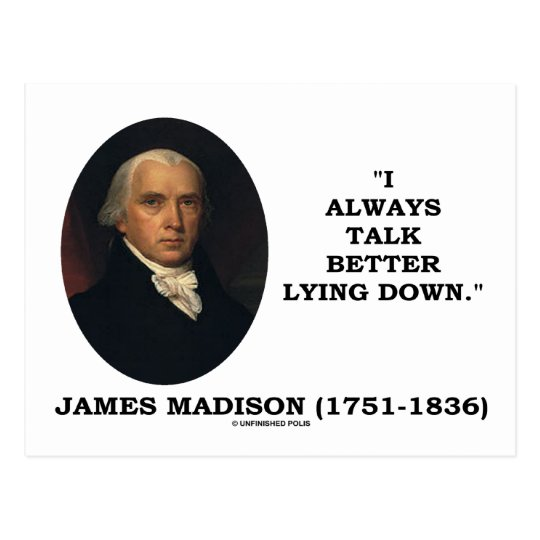 I Always Talk Better Lying Down (James Madison) Postcard