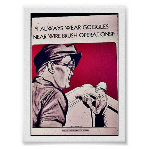 I Always Wear Goggles Near Wire Brush Operations! Print