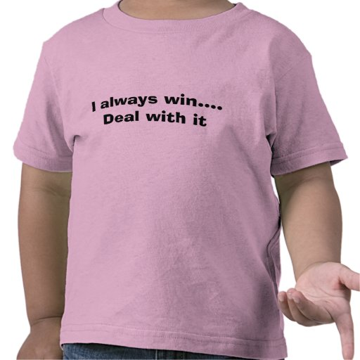 I always win.... Deal with it Tee Shirts