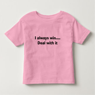 I always win.... Deal with it Toddler T-shirt
