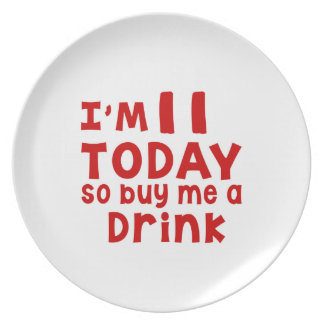 I Am 11 Today So Buy Me A Drink Melamine Plate