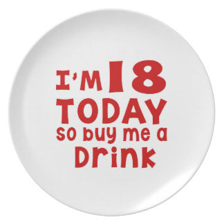 I Am 18 Today So Buy Me A Drink Melamine Plate