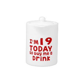 I Am 19 Today So Buy Me A Drink Teapot