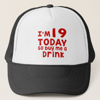 I Am 19 Today So Buy Me A Drink Trucker Hat