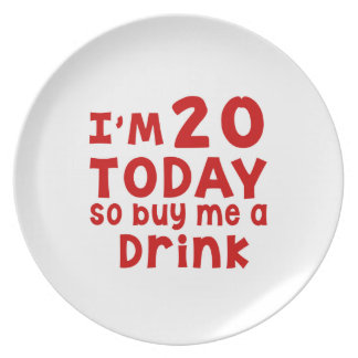 I Am 20 Today So Buy Me A Drink Melamine Plate