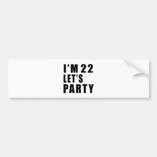I Am 22 Let's Party Bumper Sticker