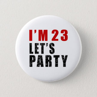 I Am 23 Let's Party Button