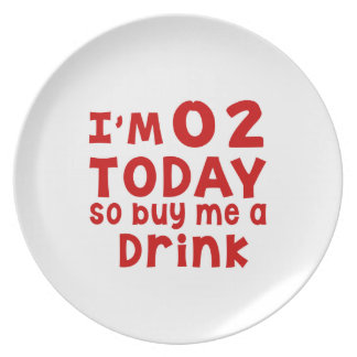 I Am 2 Today So Buy Me A Drink Melamine Plate