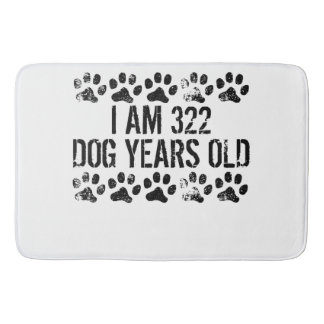 I Am 322 Dog Years Old Bath Mats