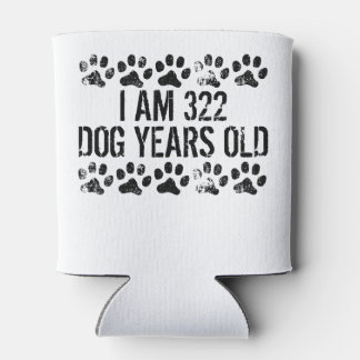 I Am 322 Dog Years Old Can Cooler