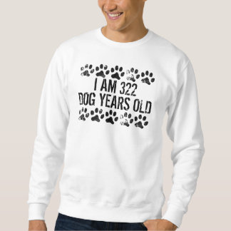 I Am 322 Dog Years Old Pull Over Sweatshirt
