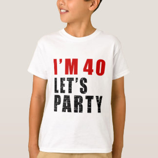 I Am 40 Let's Party T-Shirt