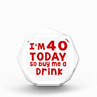 I Am 40 Today So Buy Me A Drink Award