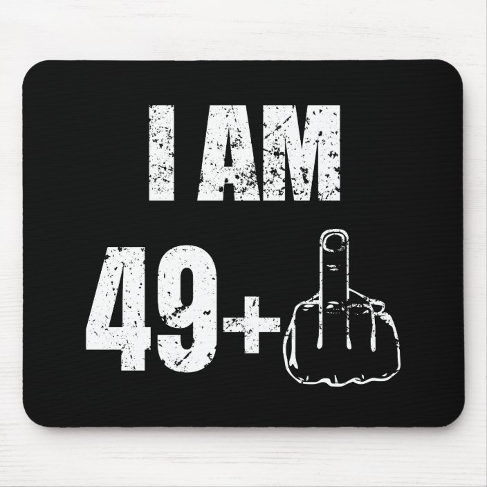 I Am 49 Plus One Funny 50th Birthday Mens Shirt 67 Mouse Pad
