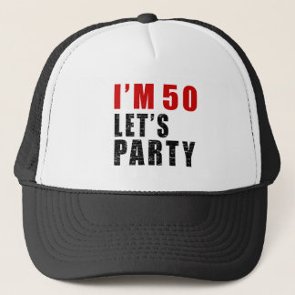 I Am 50 Let's Party Trucker Hat