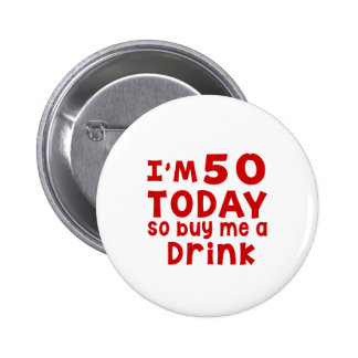 I Am 50 Today So Buy Me A Drink Pinback Button