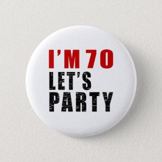 I Am 70 Let's Party Pinback Button