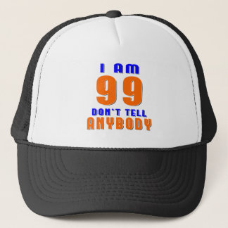 I Am 99 Don't Tell Anybody Funny Birthday Designs Trucker Hat