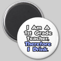 I Am A 1st Grade Teacher, Therefore I Drink 2 Inch Round Magnet