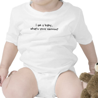 i am a baby.. what's your excuse? bodysuits