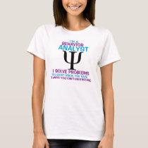 I Am A Behavior Analyst - I Solve Problems T-Shirt