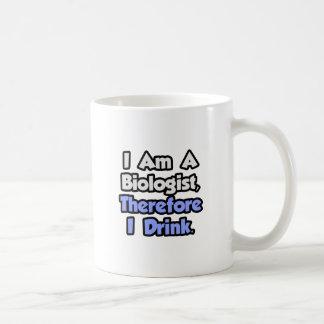 I Am A Biologist, Therefore I Drink Coffee Mug