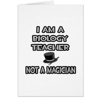 I Am A Biology Teacher ... Not A Magician Card