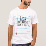 """I am a BOOK DRAGON not a worm"" on Notebook Paper T-Shirt"