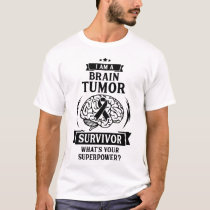 I AM A BRAIN TUMOR SURVIVOR,WHAT'S YOUR SUPERPOWER T-Shirt