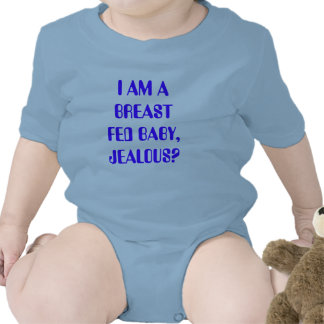 I AM A BREAST FED BABY JEALOUS BABY BODYSUITS