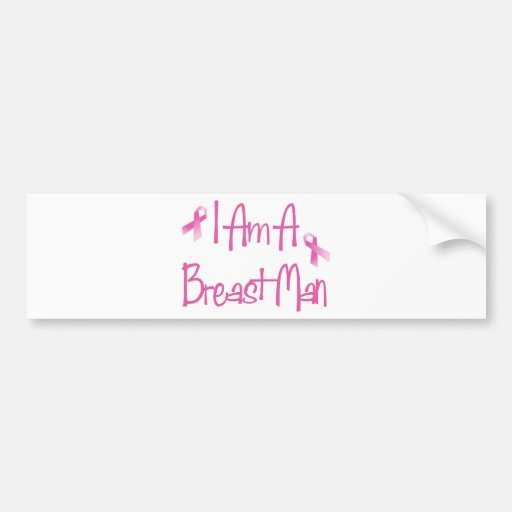 I Am A Breast Man (Breast Cancer Pink Ribbon) Bumper Stickers