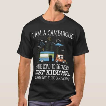 I am a campahlic on the road to recovery just kidd T-Shirt