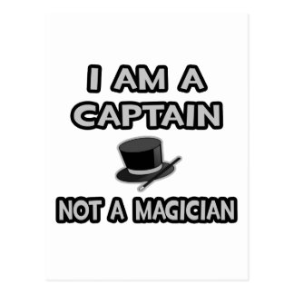 I Am A Captain ... Not A Magician Postcard