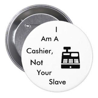 I am a Cashier, Not Your Slave Pinback Button
