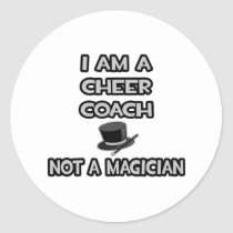 I Am A Cheer Coach ... Not A Magician Round Stickers