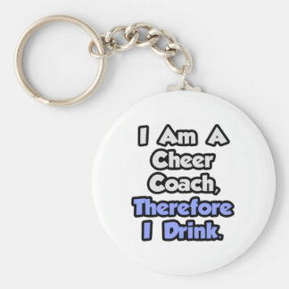 I Am A Cheer Coach, Therefore I Drink Basic Round Button Keychain