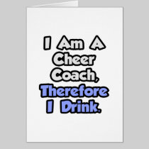 I Am A Cheer Coach, Therefore I Drink Greeting Card