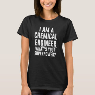 I am a Chemical Engineer What's Your Superpower T-Shirt