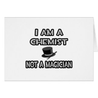 I Am A Chemist ... Not A Magician Greeting Cards