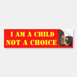 I AM A CHILD, NOT A CHOICE CAR BUMPER STICKER