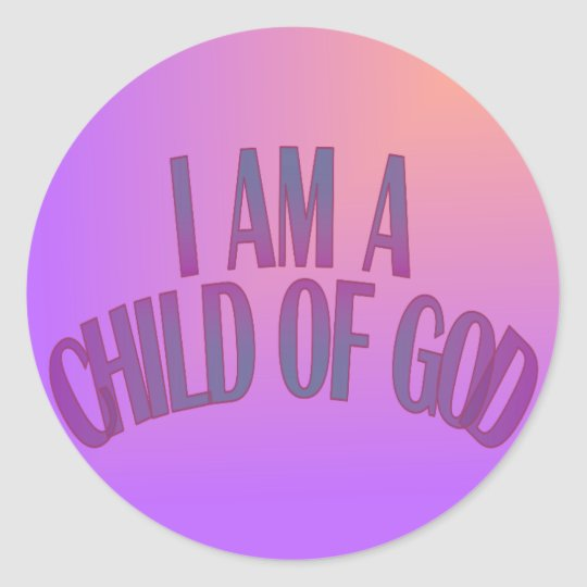 I Am a Child of God Classic Round Sticker