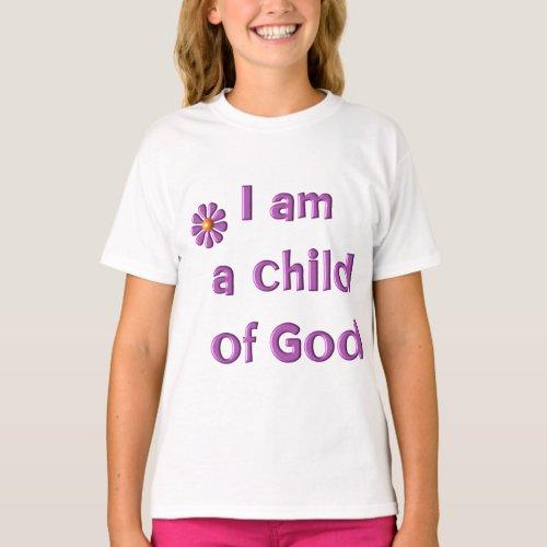I Am a Child of God (flower) T-Shirt