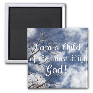 I am a Child of the Most High God! Magnet