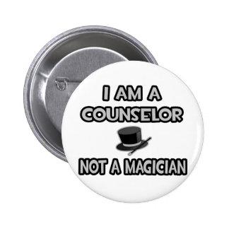 I Am A Counselor ... Not A Magician Button