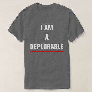 I AM A DEPLORABLE T-Shirt