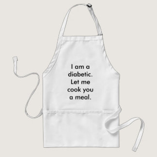 I am a diabetic. Let me cook you a meal. Adult Apron