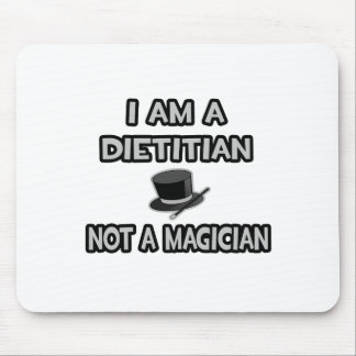 I Am A Dietitian ... Not A Magician Mouse Pad