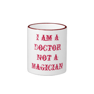 I am a Doctor Not a Magician Ringer Coffee Mug