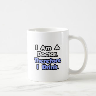 I Am A Doctor, Therefore I Drink Coffee Mug